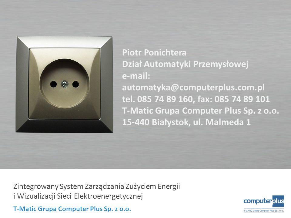 T-Matic Grupa Computer Plus Sp. z o.o. Zintegrowany System Zarządzania Zużyciem Energii i Wizualizacji Sieci Elektroenergetycznej Piotr Ponichtera Dzi