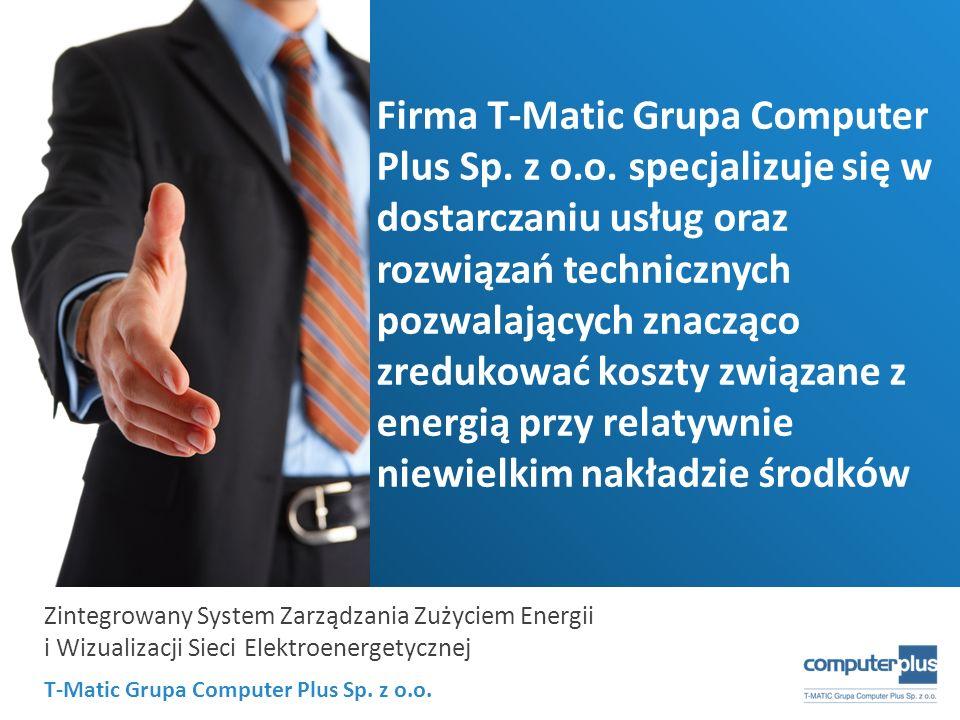 T-Matic Grupa Computer Plus Sp. z o.o. Zintegrowany System Zarządzania Zużyciem Energii i Wizualizacji Sieci Elektroenergetycznej Firma T-Matic Grupa