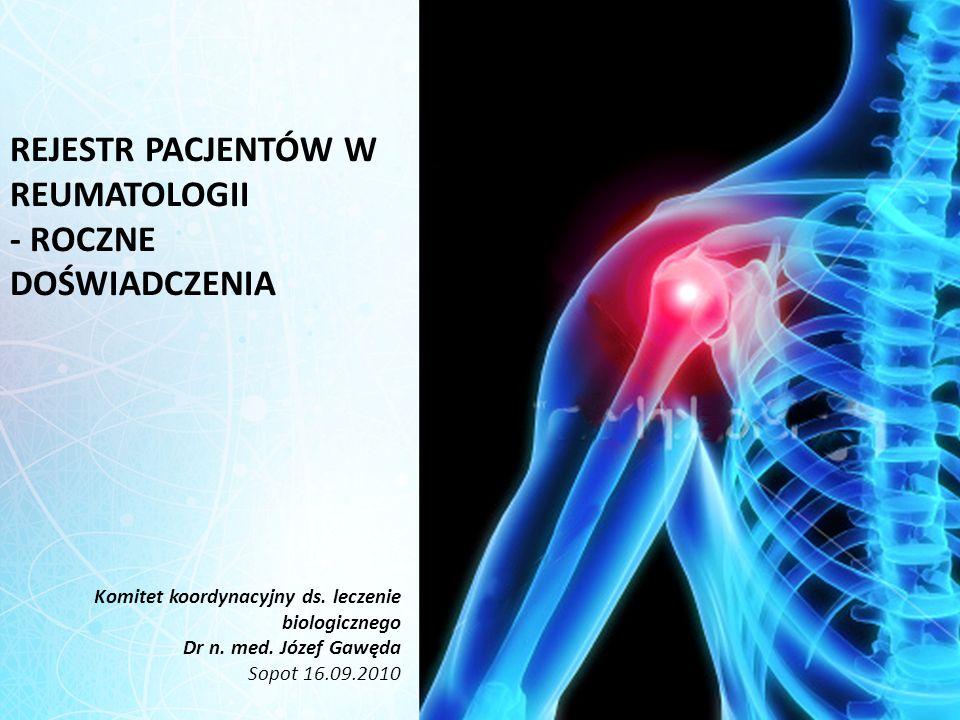 REJESTR PACJENTÓW W REUMATOLOGII - ROCZNE DOŚWIADCZENIA Komitet koordynacyjny ds. leczenie biologicznego Dr n. med. Józef Gawęda Sopot 16.09.2010