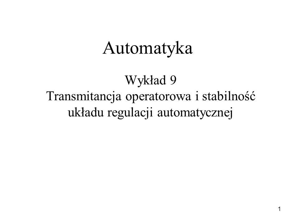 1 Wykład 9 Transmitancja operatorowa i stabilność układu regulacji automatycznej Automatyka