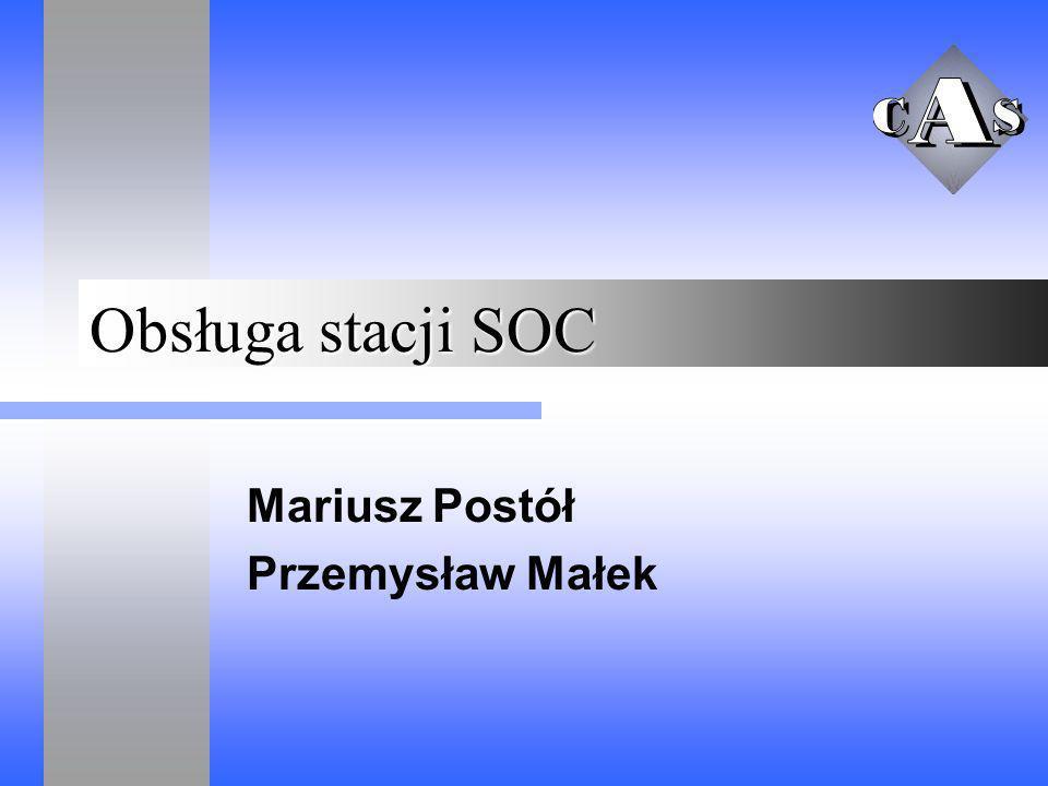Obsługa stacji SOC Mariusz Postół Przemysław Małek