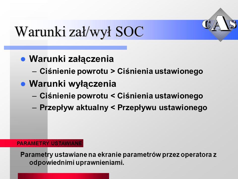 Warunki zał/wył SOC Warunki załączenia –Ciśnienie powrotu > Ciśnienia ustawionego Warunki wyłączenia –Ciśnienie powrotu < Ciśnienia ustawionego –Przep
