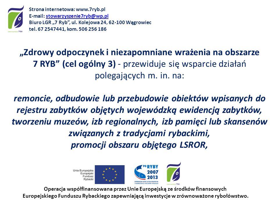 Zdrowy odpoczynek i niezapomniane wrażenia na obszarze 7 RYB (cel ogólny 3) - przewiduje się wsparcie działań polegających m. in. na: remoncie, odbudo