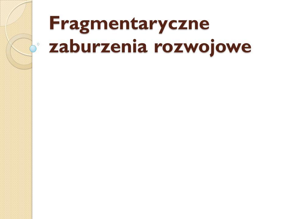 Fragmentaryczne zaburzenia rozwojowe