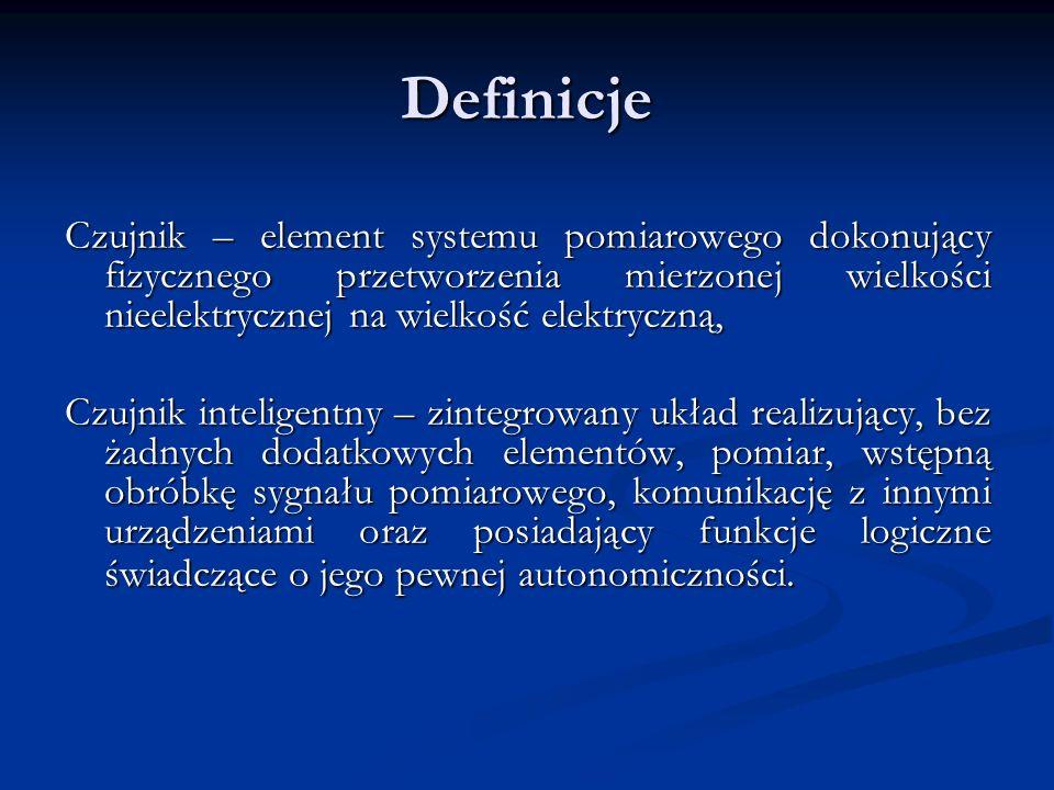 Definicje Czujnik – element systemu pomiarowego dokonujący fizycznego przetworzenia mierzonej wielkości nieelektrycznej na wielkość elektryczną, Czujn
