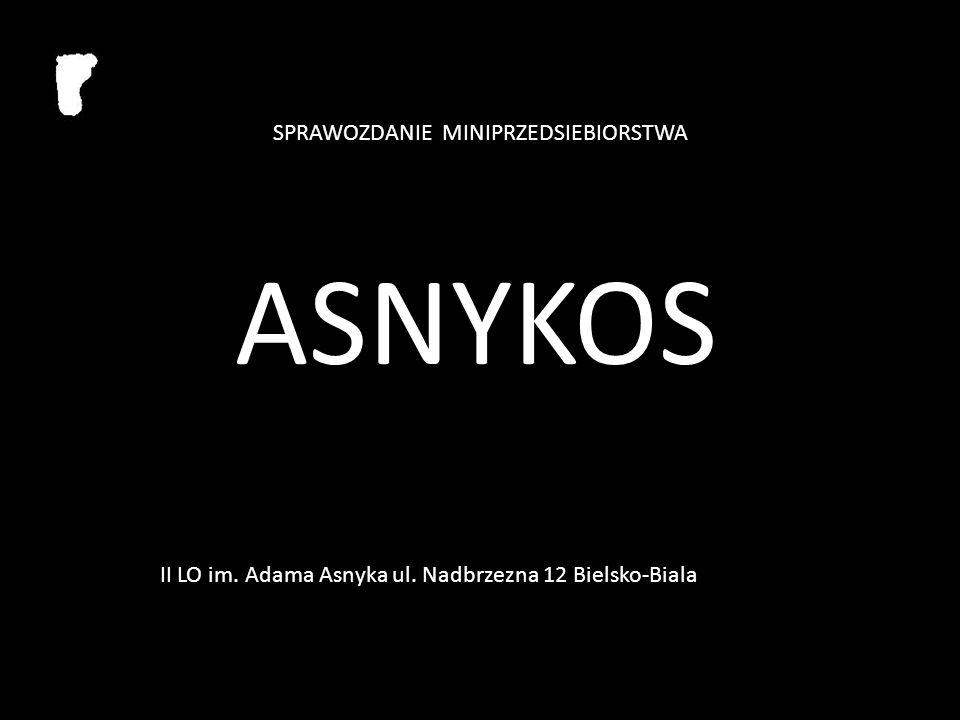 SPRAWOZDANIE MINIPRZEDSIEBIORSTWA ASNYKOS II LO im. Adama Asnyka ul. Nadbrzezna 12 Bielsko-Biala
