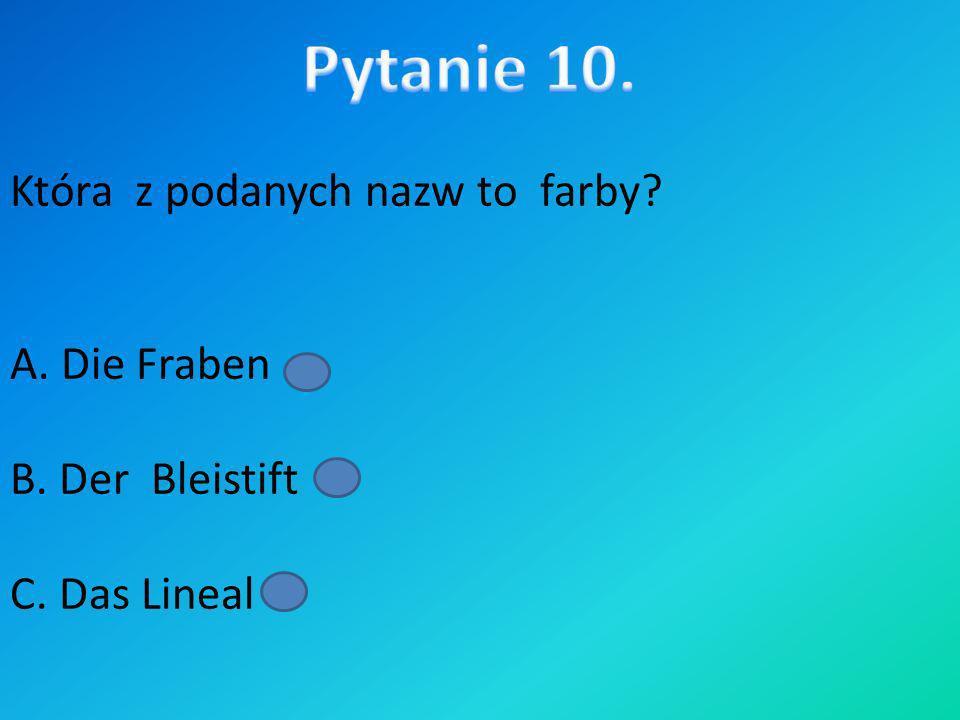 Która z podanych nazw to farby? A. Die Fraben B. Der Bleistift C. Das Lineal