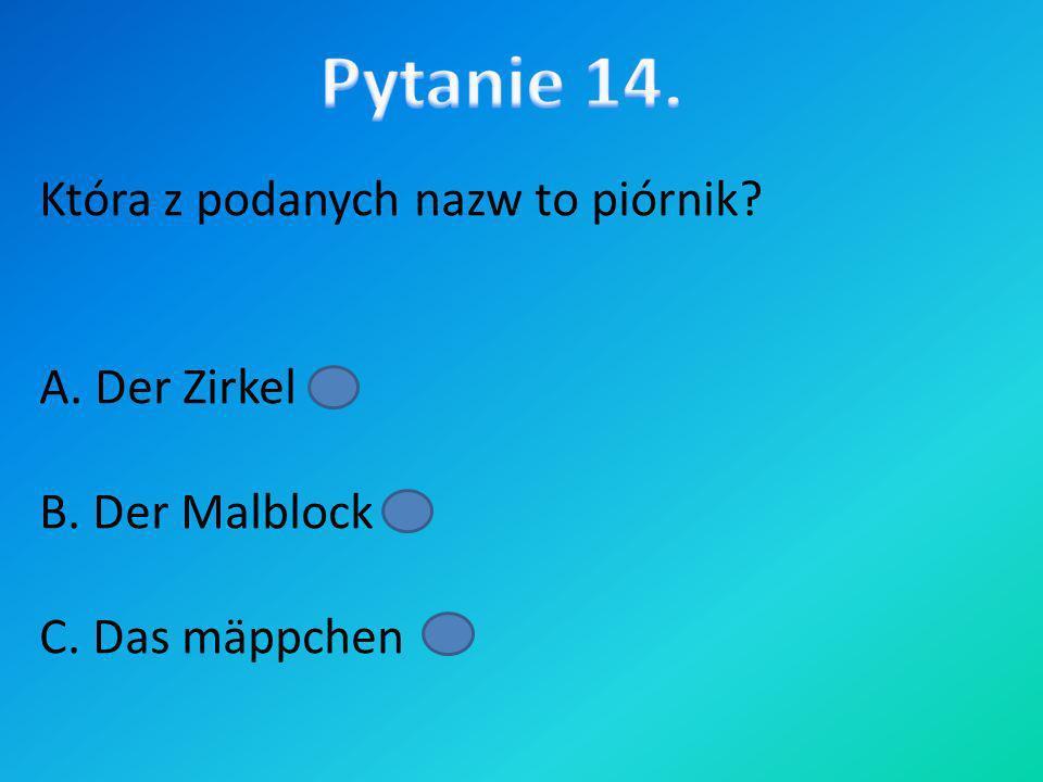 Która z podanych nazw to piórnik? A. Der Zirkel B. Der Malblock C. Das mäppchen