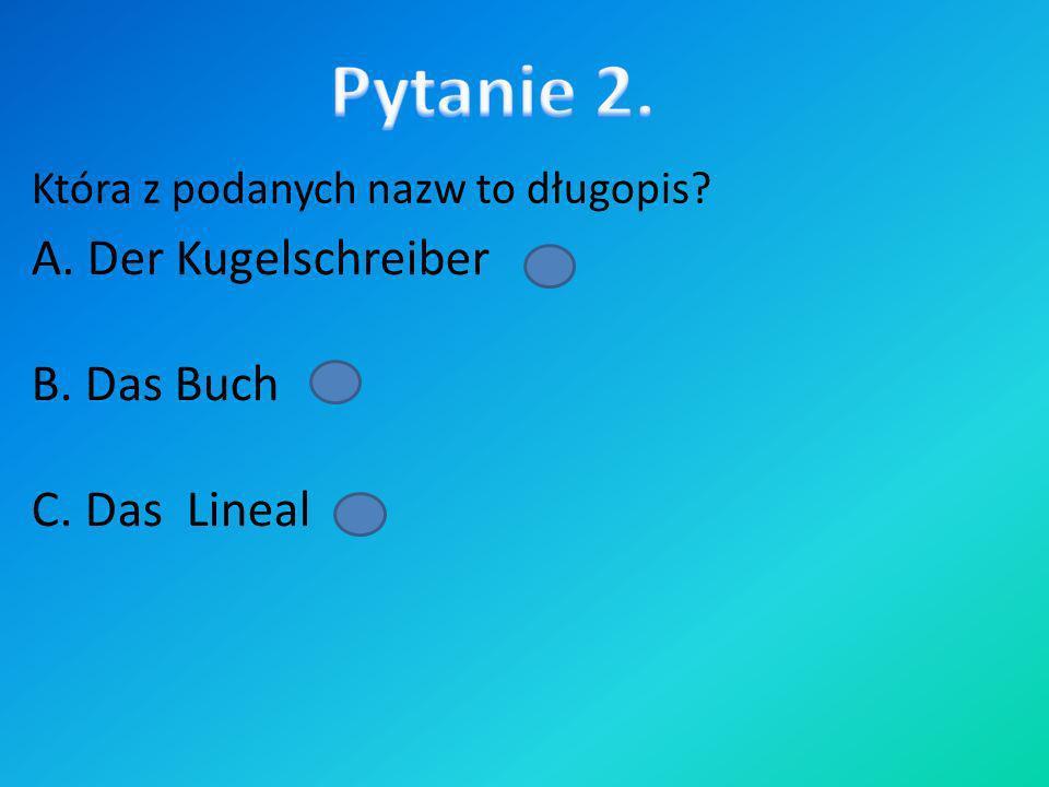 Która z podanych nazw to cyrkiel? A. Der Zirkel B. Das Zirkel C. Der Zrikel