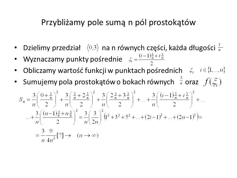 Przybliżamy pole sumą n pól prostokątów Dzielimy przedział na n równych części, każda długości Wyznaczamy punkty pośrednie Obliczamy wartość funkcji w punktach pośrednich Sumujemy pola prostokątów o bokach równych oraz