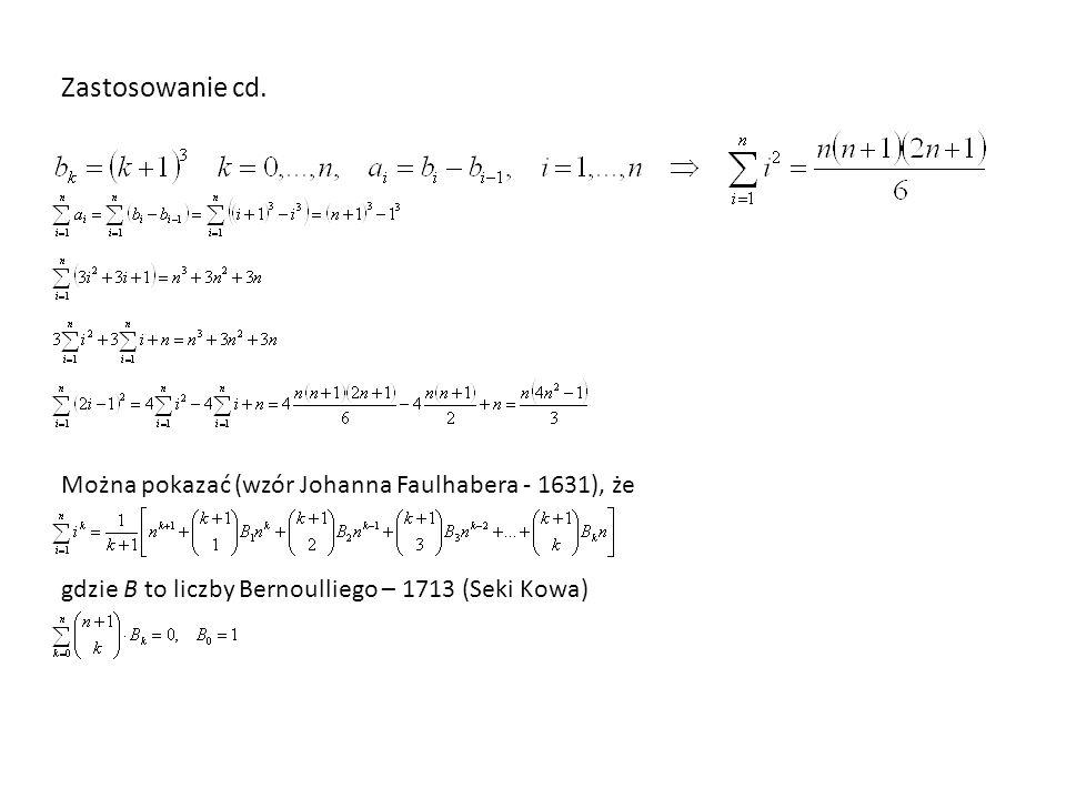 Zastosowanie cd. Można pokazać (wzór Johanna Faulhabera - 1631), że gdzie B to liczby Bernoulliego – 1713 (Seki Kowa)