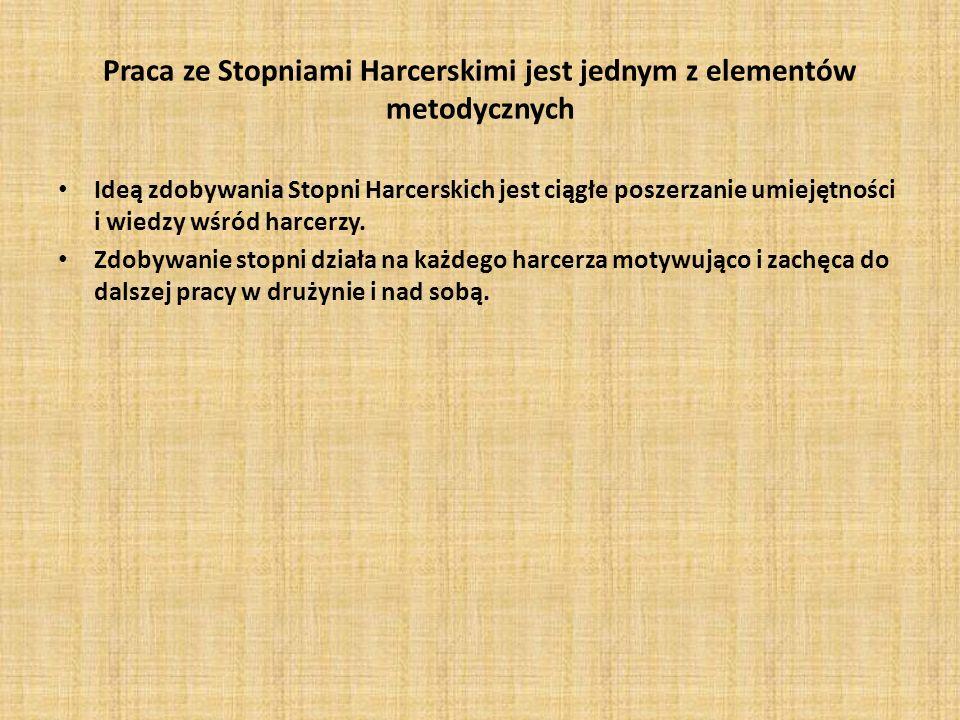 Praca ze Stopniami Harcerskimi jest jednym z elementów metodycznych Ideą zdobywania Stopni Harcerskich jest ciągłe poszerzanie umiejętności i wiedzy w