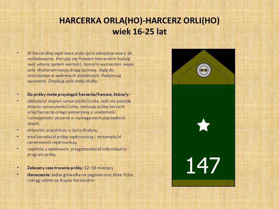HARCERKA ORLA(HO)-HARCERZ ORLI(HO) wiek 16-25 lat W harcerskiej wędrówce przez życie odnajduje wzory do naśladowania. Kierując się Prawem Harcerskim b
