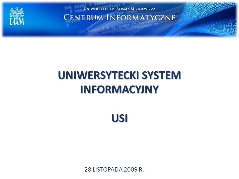 UNIWERSYTECKI SYSTEM INFORMACYJNY USI 28 LISTOPADA 2009 R.