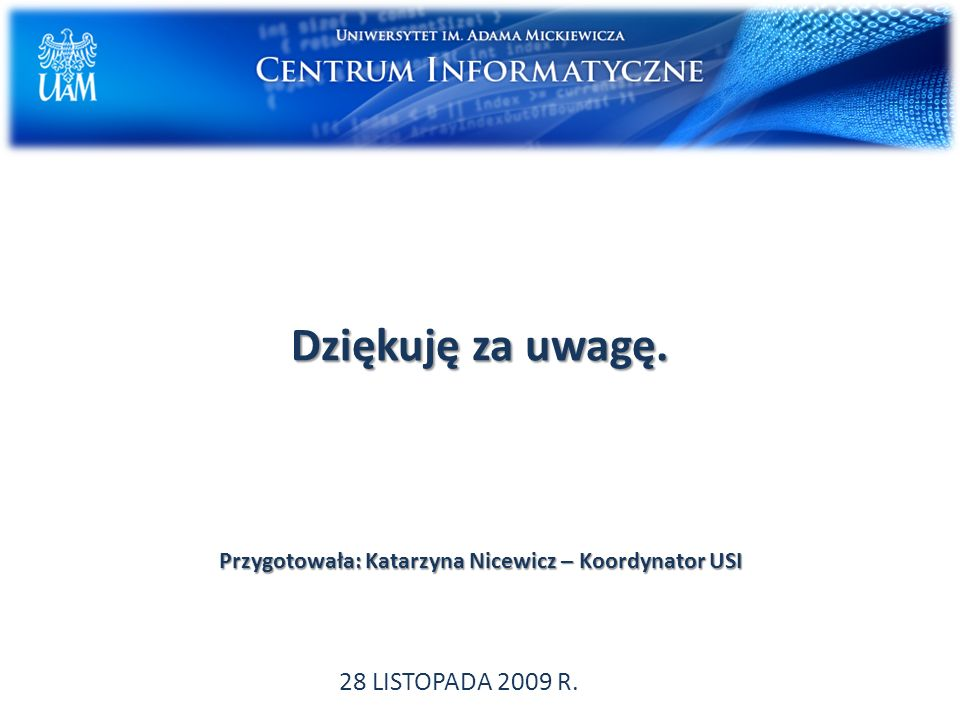 Dziękuję za uwagę. Przygotowała: Katarzyna Nicewicz – Koordynator USI 28 LISTOPADA 2009 R.