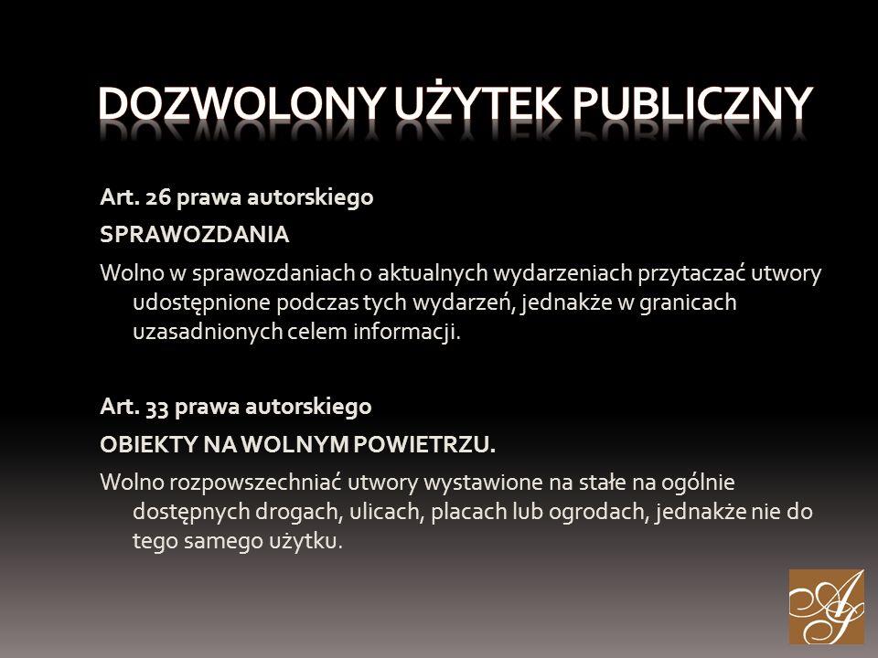 Art. 26 prawa autorskiego SPRAWOZDANIA Wolno w sprawozdaniach o aktualnych wydarzeniach przytaczać utwory udostępnione podczas tych wydarzeń, jednakże