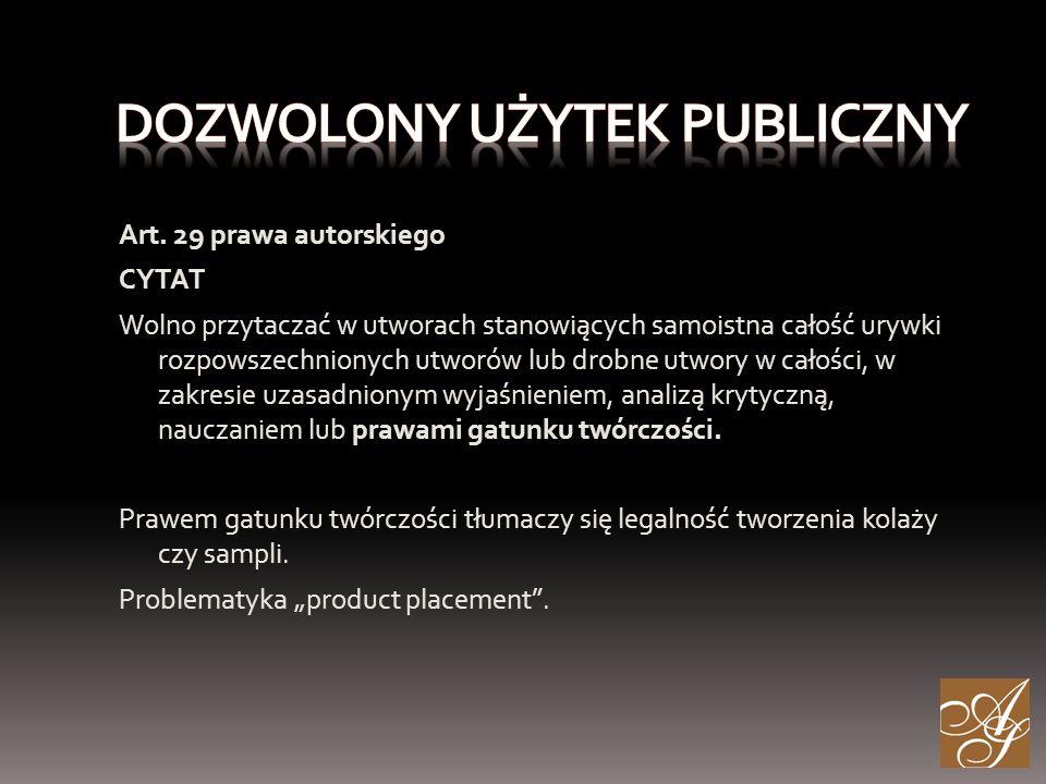 Art. 29 prawa autorskiego CYTAT Wolno przytaczać w utworach stanowiących samoistna całość urywki rozpowszechnionych utworów lub drobne utwory w całośc