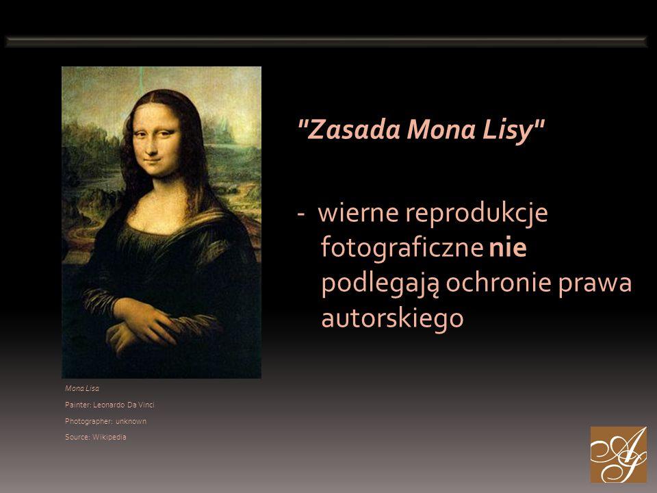 Mona Lisa Painter: Leonardo Da Vinci Photographer: unknown Source: Wikipedia Zasada Mona Lisy - wierne reprodukcje fotograficzne nie podlegają ochronie prawa autorskiego