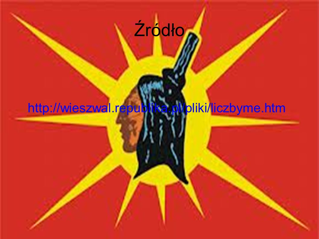 Źródło http://wieszwal.republika.pl/pliki/liczbyme.htm