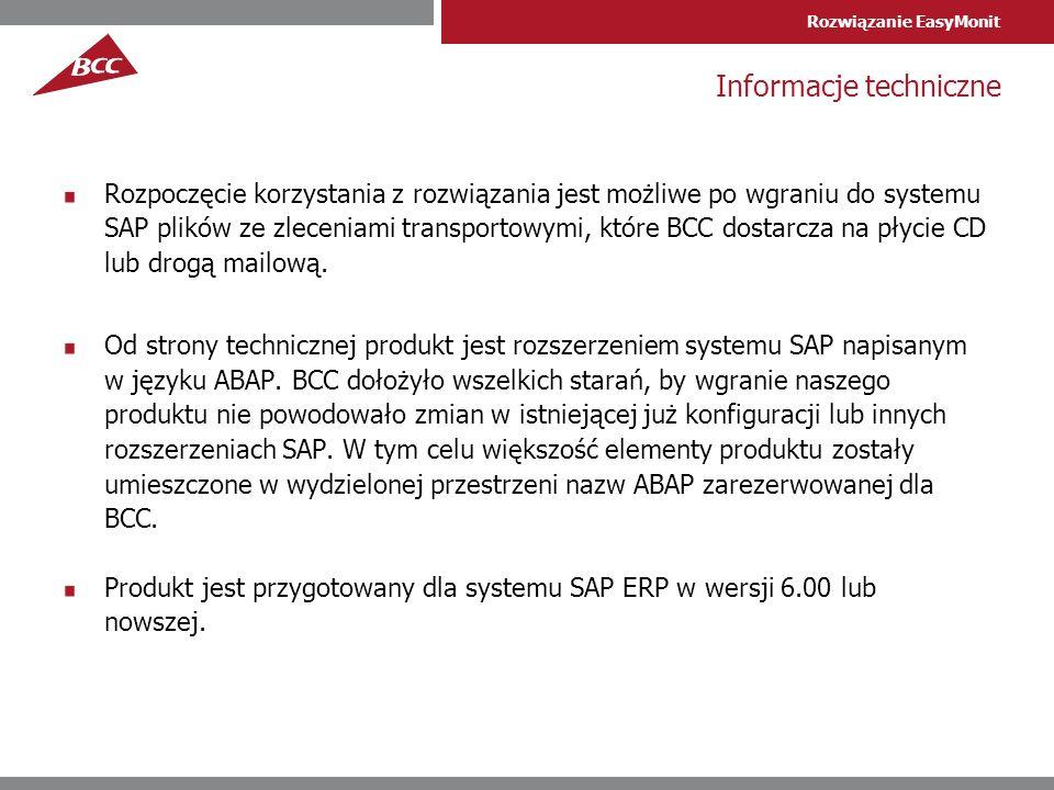 Rozwiązanie EasyMonit Informacje techniczne Rozpoczęcie korzystania z rozwiązania jest możliwe po wgraniu do systemu SAP plików ze zleceniami transportowymi, które BCC dostarcza na płycie CD lub drogą mailową.