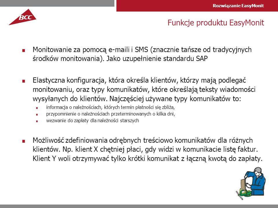 Rozwiązanie EasyMonit Funkcje produktu EasyMonit Monitowanie za pomocą e-maili i SMS (znacznie tańsze od tradycyjnych środków monitowania).