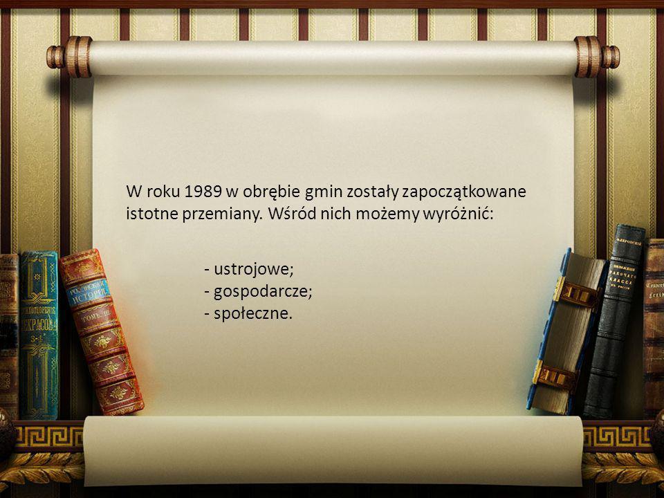 W roku 1989 w obrębie gmin zostały zapoczątkowane istotne przemiany. Wśród nich możemy wyróżnić: - ustrojowe; - gospodarcze; - społeczne.