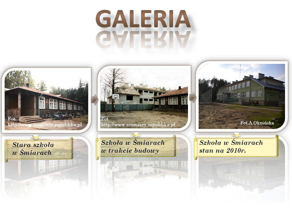 Fot. http://www.zosmiary.republika.pl Fot. http://www.zosmiary.republika.pl Fot.A.Oknińska Stara szkoła w Śmiarach Szkoła w Śmiarach w trakcie budowy