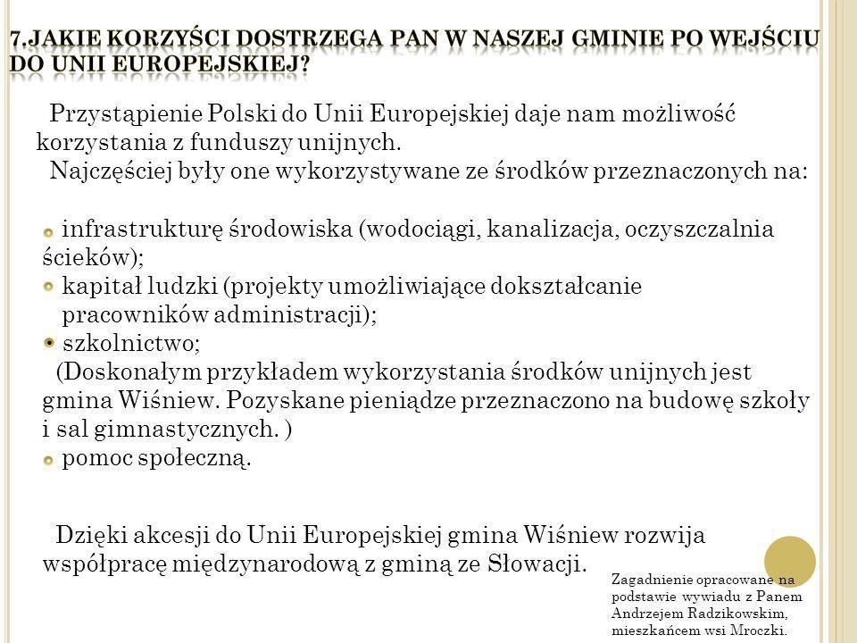 Przystąpienie Polski do Unii Europejskiej daje nam możliwość korzystania z funduszy unijnych. Najczęściej były one wykorzystywane ze środków przeznacz