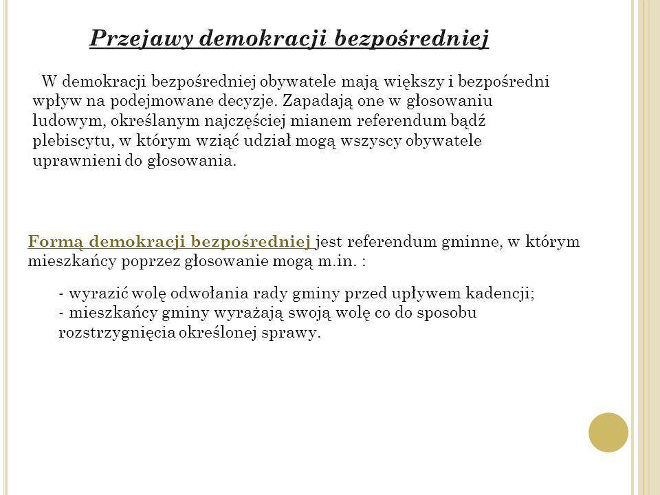 Formą demokracji bezpośredniej jest referendum gminne, w którym mieszkańcy poprzez głosowanie mogą m.in. : W demokracji bezpośredniej obywatele mają w