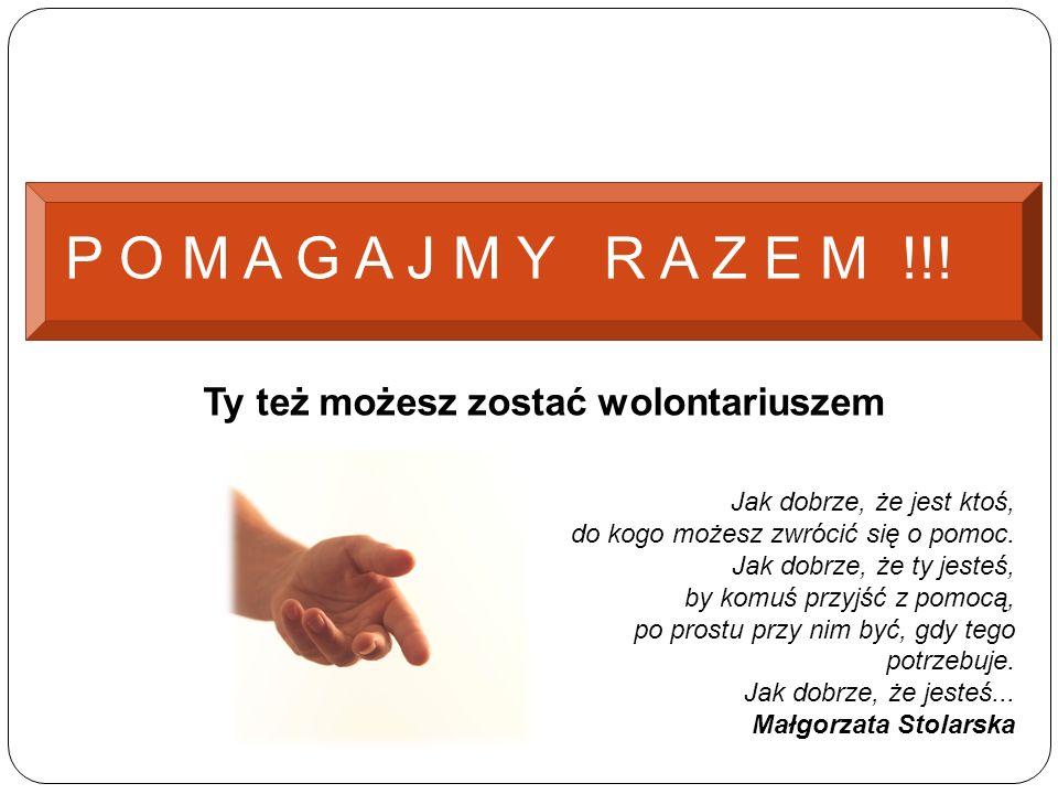 Ty też możesz zostać wolontariuszem P O M A G A J M Y R A Z E M !!.