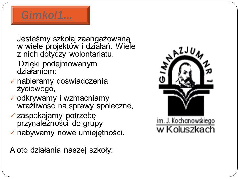 Gimkol1… Jesteśmy szkołą zaangażowaną w wiele projektów i działań.