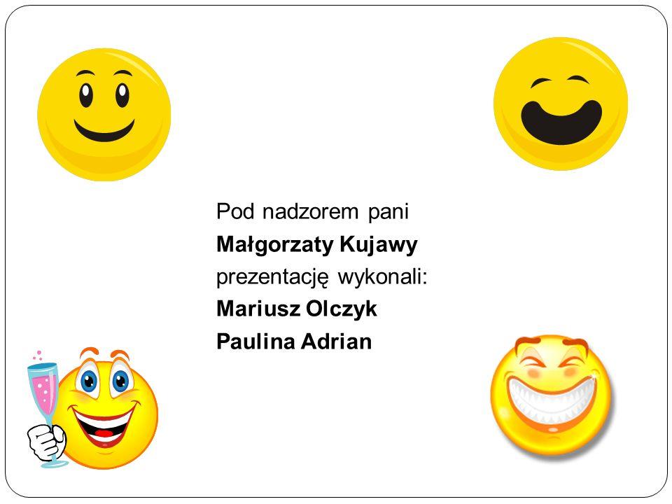 Pod nadzorem pani Małgorzaty Kujawy prezentację wykonali: Mariusz Olczyk Paulina Adrian