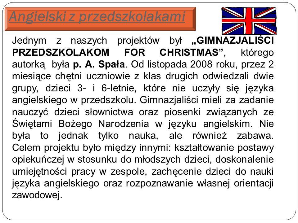 Angielski z przedszkolakami Jednym z naszych projektów był GIMNAZJALIŚCI PRZEDSZKOLAKOM FOR CHRISTMAS, którego autorką była p.