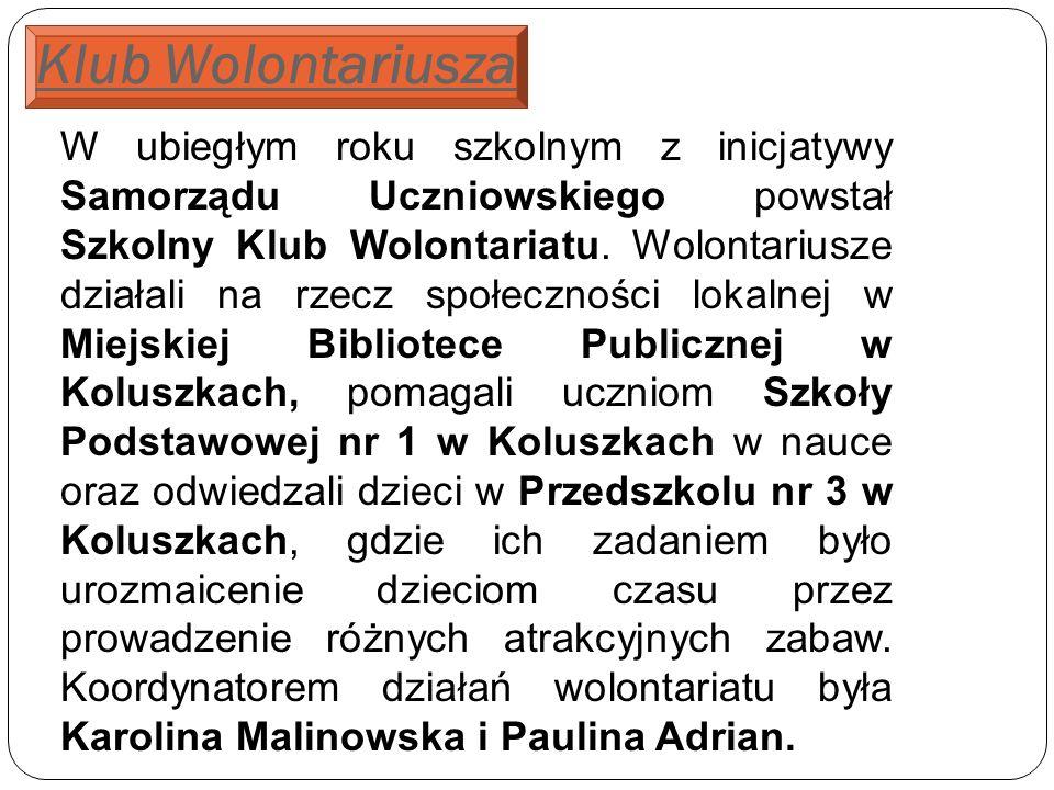 Klub Wolontariusza W ubiegłym roku szkolnym z inicjatywy Samorządu Uczniowskiego powstał Szkolny Klub Wolontariatu.