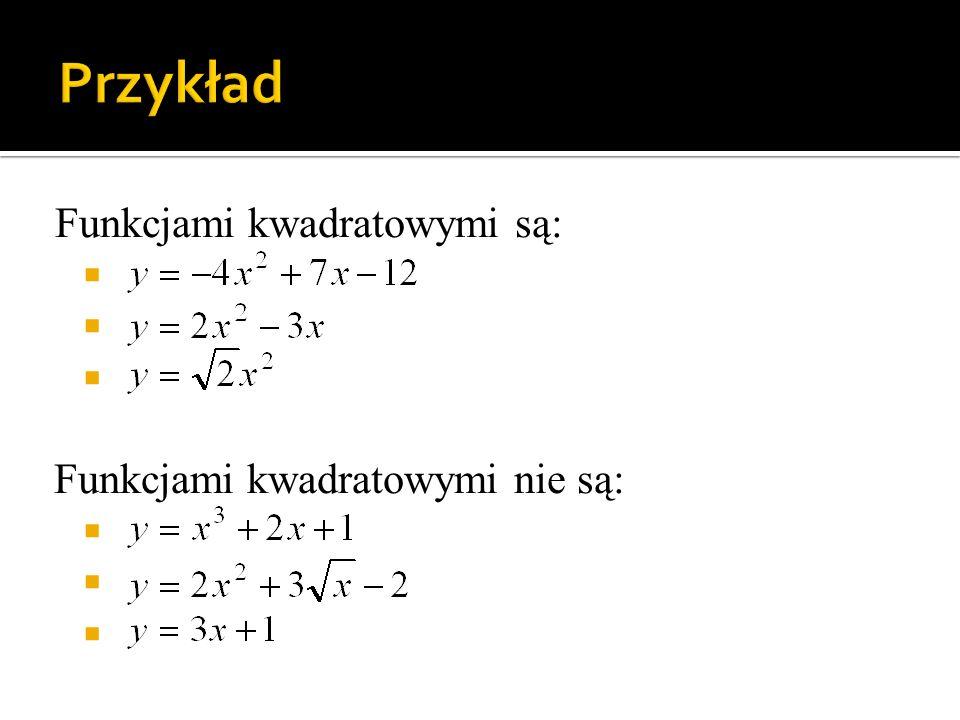 Funkcjami kwadratowymi są: K F Funkcjami kwadratowymi nie są: K F