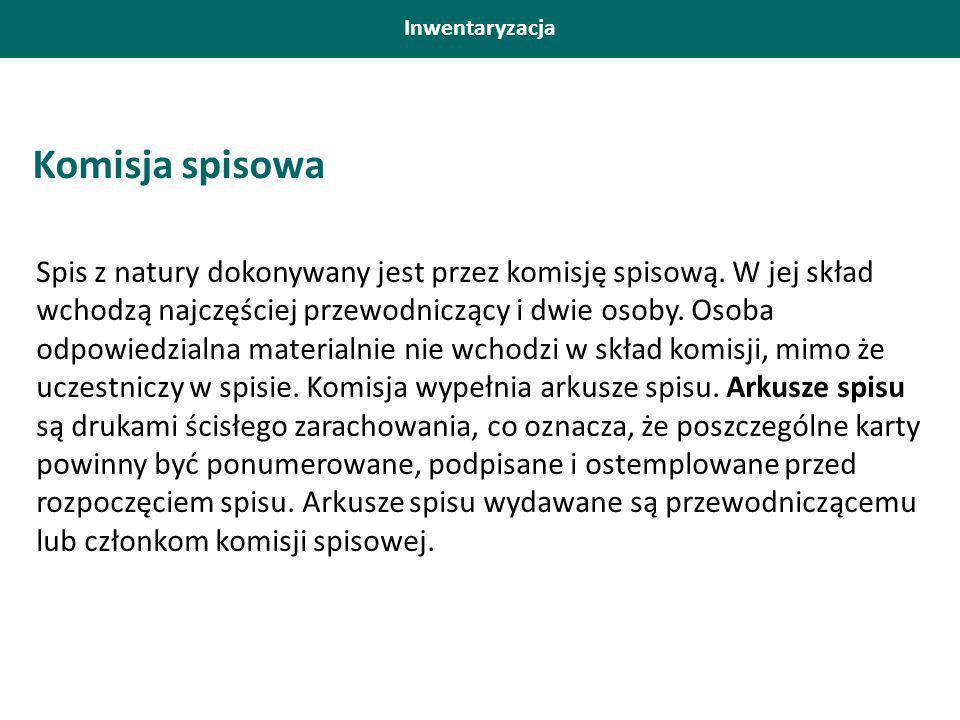 Inwentaryzacja Komisja spisowa Spis z natury dokonywany jest przez komisję spisową.