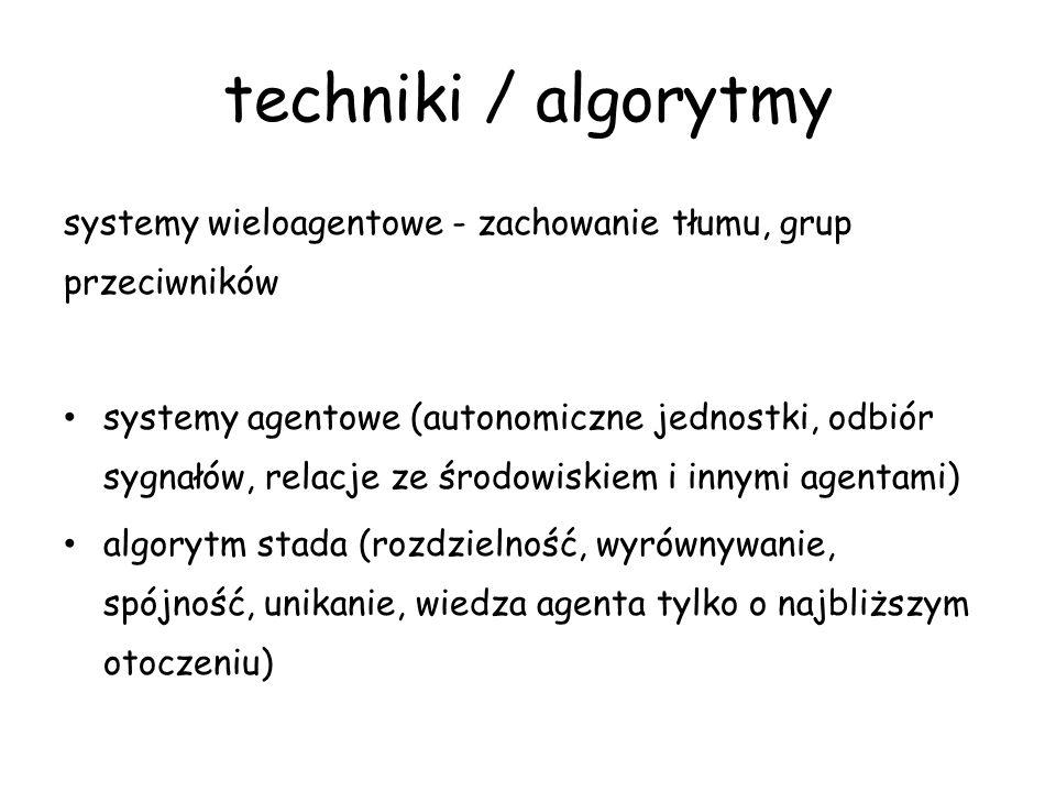 techniki / algorytmy systemy wieloagentowe - zachowanie tłumu, grup przeciwników systemy agentowe (autonomiczne jednostki, odbiór sygnałów, relacje ze