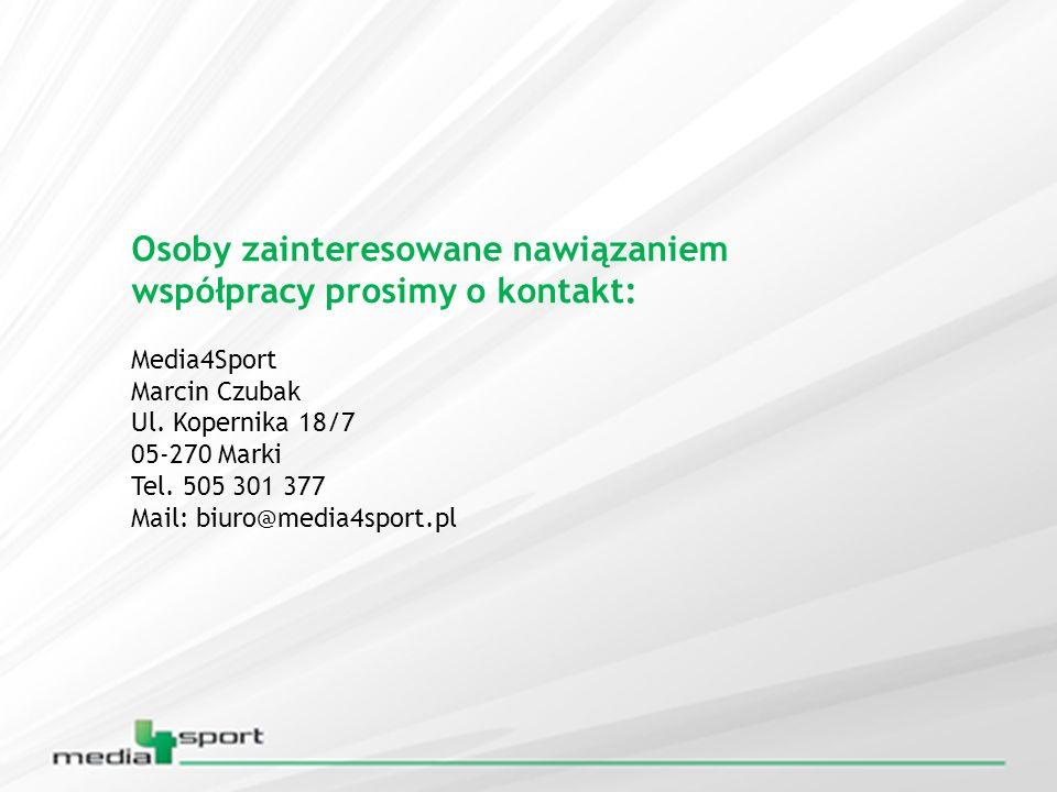 Osoby zainteresowane nawiązaniem współpracy prosimy o kontakt: Media4Sport Marcin Czubak Ul. Kopernika 18/7 05-270 Marki Tel. 505 301 377 Mail: biuro@