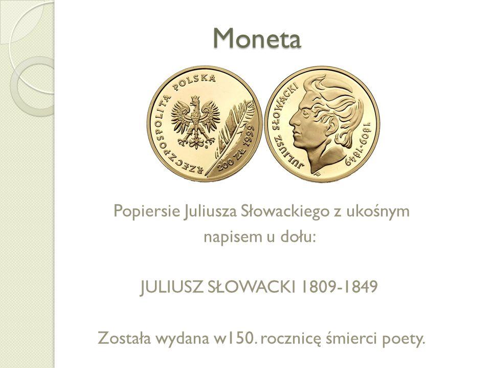 Moneta Popiersie Juliusza Słowackiego z ukośnym napisem u dołu: JULIUSZ SŁOWACKI 1809-1849 Została wydana w150. rocznicę śmierci poety.