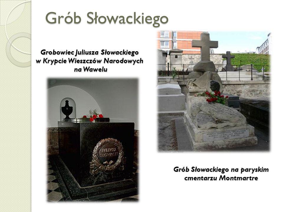 Grób Słowackiego Grób Słowackiego na paryskim cmentarzu Montmartre Grobowiec Juliusza Słowackiego w Krypcie Wieszczów Narodowych na Wawelu na Wawelu