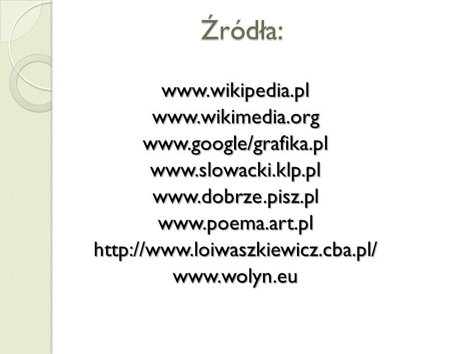 Źródła: www.wikipedia.plwww.wikimedia.orgwww.google/grafika.plwww.slowacki.klp.plwww.dobrze.pisz.plwww.poema.art.plhttp://www.loiwaszkiewicz.cba.pl/ww