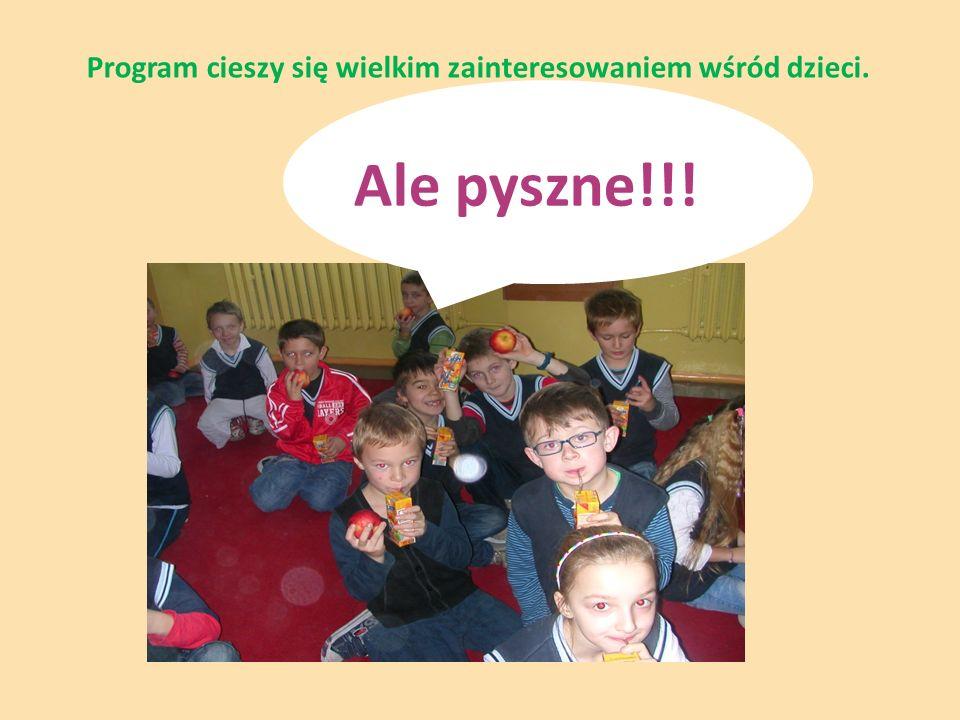 Ale pyszne!!! Program cieszy się wielkim zainteresowaniem wśród dzieci.
