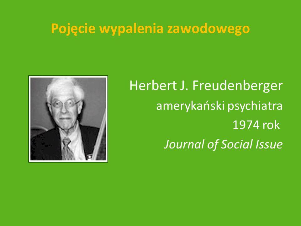 Pojęcie wypalenia zawodowego Herbert J. Freudenberger amerykański psychiatra 1974 rok Journal of Social Issue