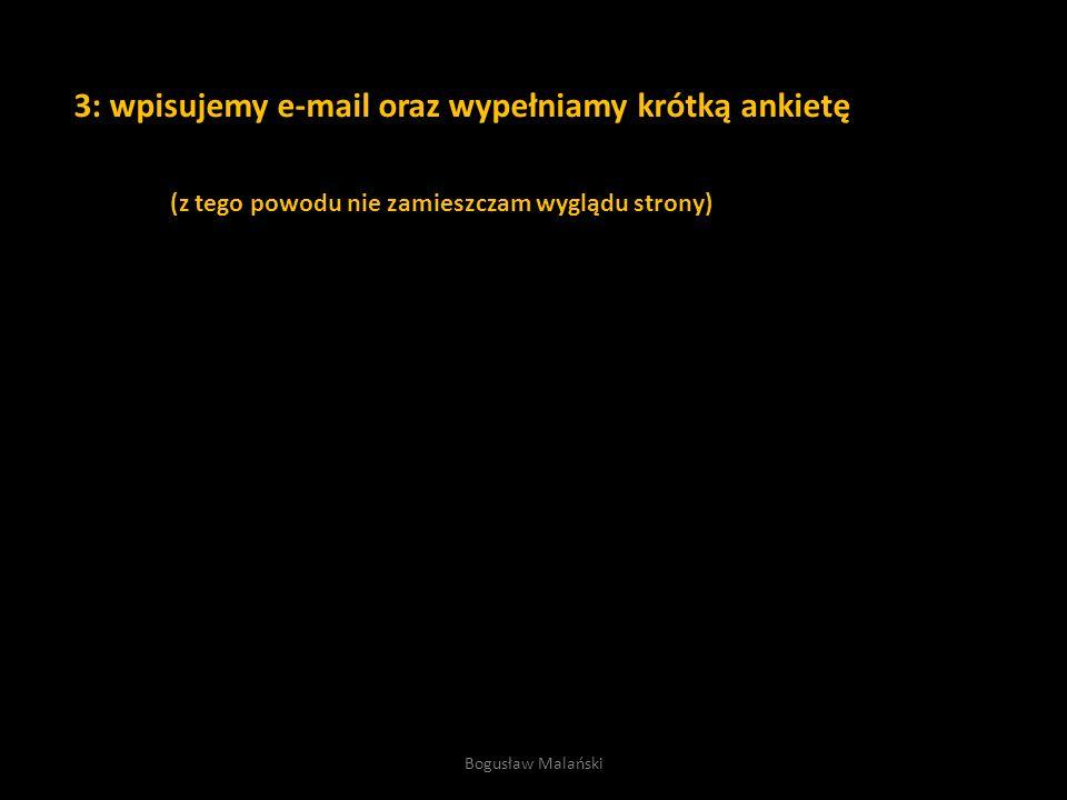 3: wpisujemy e-mail oraz wypełniamy krótką ankietę (z tego powodu nie zamieszczam wyglądu strony) Bogusław Malański