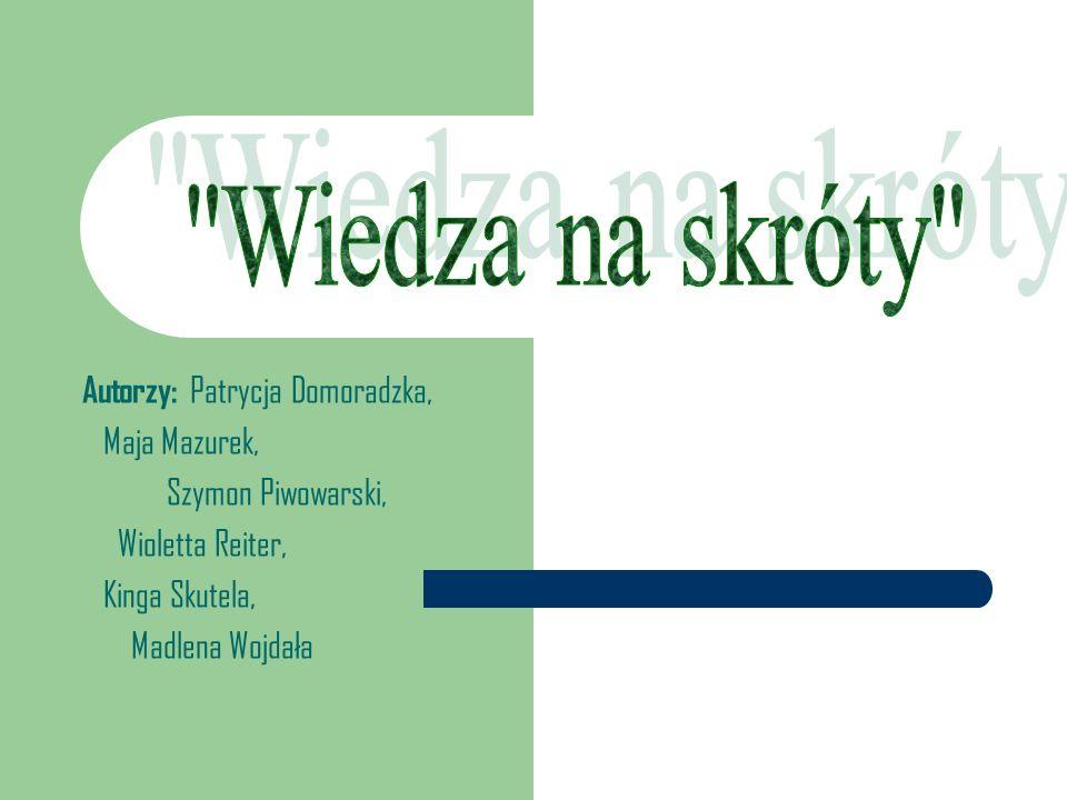 Autorzy: Patrycja Domoradzka, Maja Mazurek, Szymon Piwowarski, Wioletta Reiter, Kinga Skutela, Madlena Wojdała