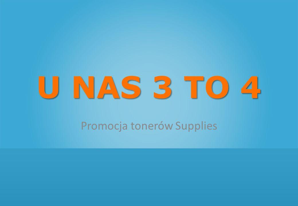 PROMOCJA U NAS 3 TO 4 Składając zamówienie na 3 sztuki tego samego tonera Supplies, to 4 otrzymujesz w prezencie.