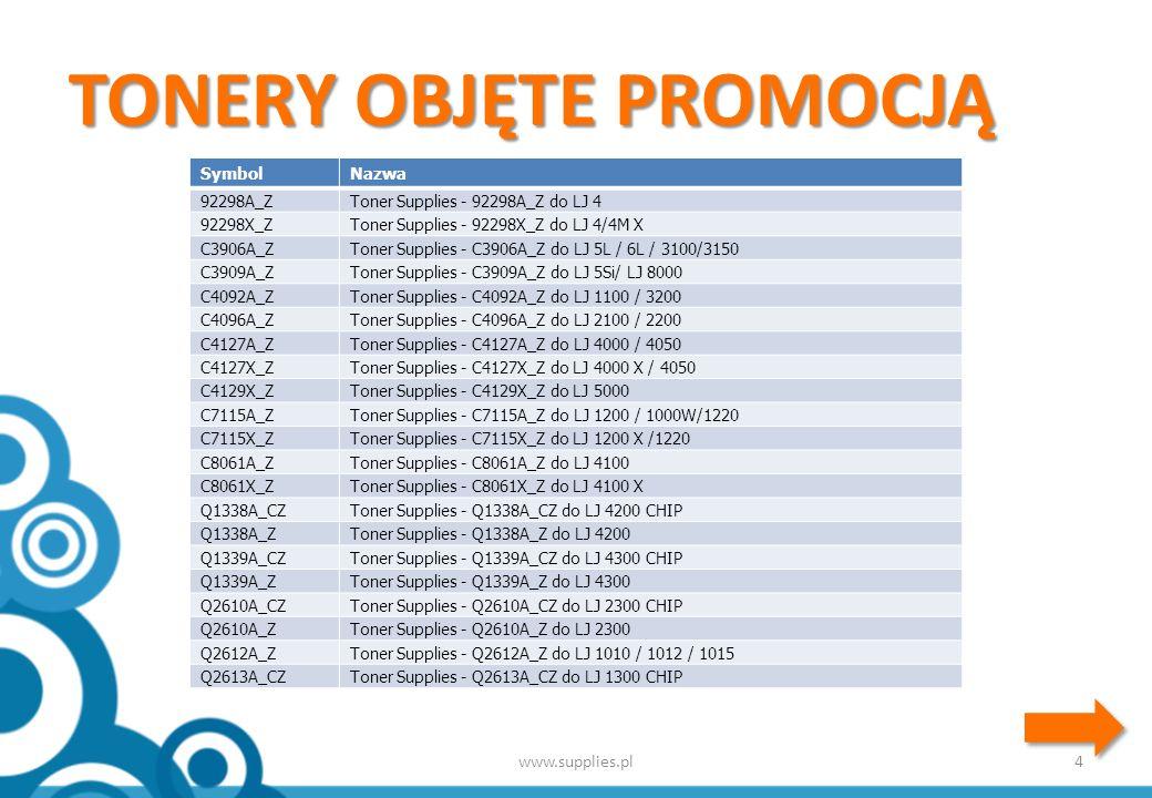 TONERY OBJĘTE PROMOCJĄ 5www.supplies.pl SymbolNazwa Q2613A_ZToner Supplies - Q2613A_Z do LJ 1300 Q2613X_CZToner Supplies - Q2613X_CZ do LJ 1300 X CHIP Q2613X_ZToner Supplies - Q2613X_Z do LJ 1300 X Q2624A_ZToner Supplies - Q2624A_Z do LJ 1150 Q5942A_CZToner Supplies - Q5942A_CZ do LJ 4250 CHIP Q5942A_ZToner Supplies - Q5942A_Z do LJ 4250 Q5942X_CZToner Supplies - Q5942X_CZ do LJ 4250 X CHIP Q5942X_ZToner Supplies - Q5942X_Z do LJ 4250 X Q5949A_CZToner Supplies - Q5949A_CZ do LJ 1160 / 1320 CHIP Q5949A_ZToner Supplies - Q5949A_Z do LJ 1160 / 1320 Q5949X_CZToner Supplies - Q5949X_CZ do LJ 1320 X CHIP Q5949X_ZToner Supplies - Q5949X_Z do LJ 1320 X Q6511A_CZToner Supplies - Q6511A_CZ do LJ 2420 CHIP Q6511A_ZToner Supplies - Q6511A_Z do LJ 2420 Q6511X_CZToner Supplies - Q6511X_CZ do LJ 2420 X CHIP Q6511X_ZToner Supplies - Q6511X_Z do LJ 2420 X Q7551A_CZToner Supplies - Q7551A_CZ do LJ P3005A CHIP Q7551A_ZToner Supplies - Q7551A_Z do LJ P3005A Q7551X_CZToner Supplies - Q7551X_CZ do LJ P3005X CHIP Q7551X_ZToner Supplies - Q7551X_Z do LJ P3005X Q7553A_ZToner Supplies - Q7553A_Z do LJ P2015A Q7553X_ZToner Supplies - Q7553X_Z do LJ P2015X