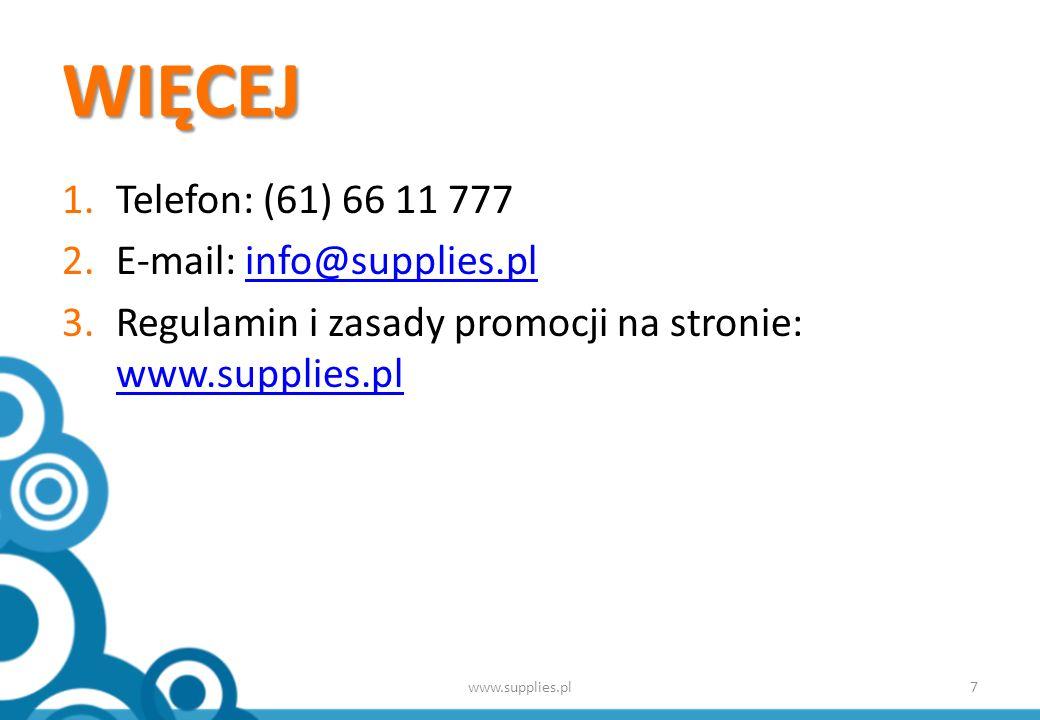 WIĘCEJ 1.Telefon: (61) 66 11 777 2.E-mail: info@supplies.plinfo@supplies.pl 3.Regulamin i zasady promocji na stronie: www.supplies.pl www.supplies.pl 7