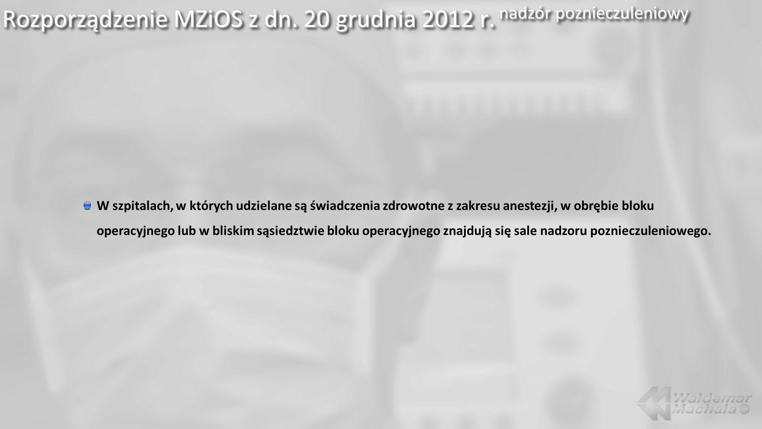 Rozporządzenie MZiOS z dn. 20 grudnia 2012 r. nadzór poznieczuleniowy W szpitalach, w których udzielane są świadczenia zdrowotne z zakresu anestezji,