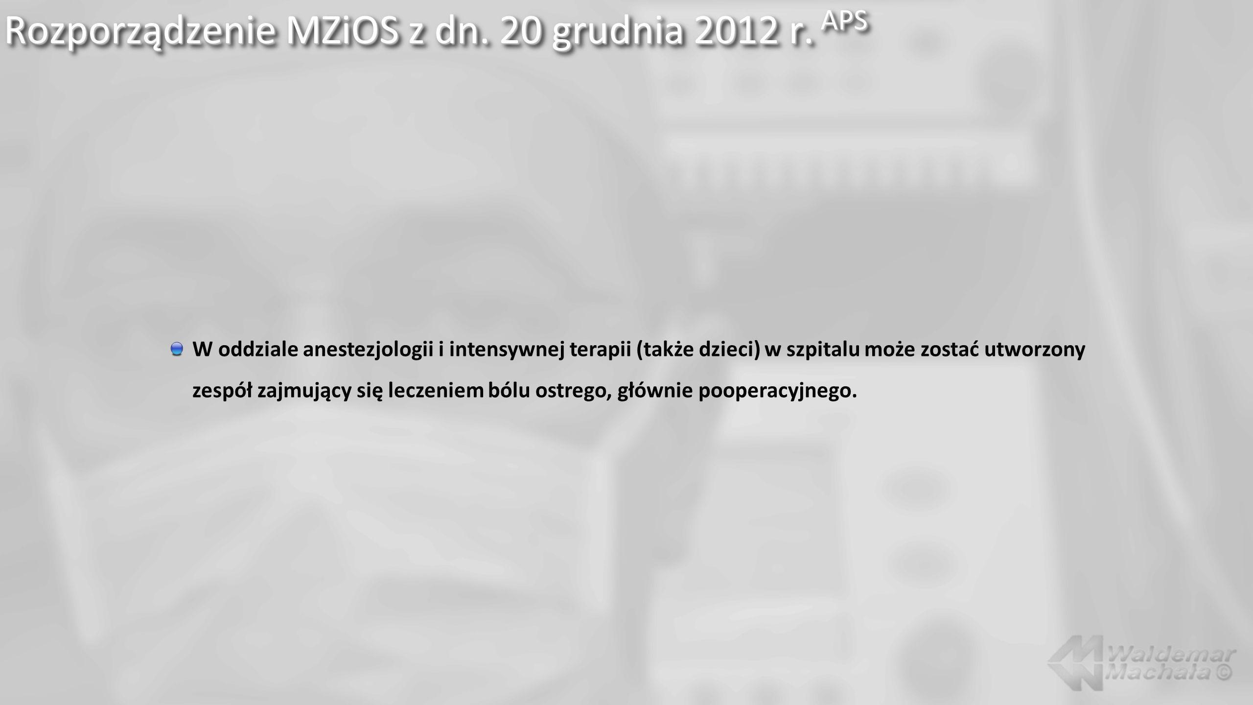 Rozporządzenie MZiOS z dn. 20 grudnia 2012 r. APS W oddziale anestezjologii i intensywnej terapii (także dzieci) w szpitalu może zostać utworzony zesp